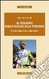 Il ciclismo dalla Sicilia alla Toscana. Antropologia di una migrazione libro