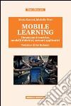Mobile learning. Dimensioni teoriche, modelli didattici, scenari applicativi libro