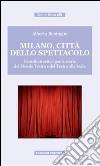 Milano, città dello spettacolo. Contributi critici per la storia del Piccolo Teatro e del Teatro alla Scala libro