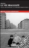 Le vie sbagliate. Giovani e vita di strada nella Torino della grande migrazione interna libro