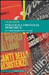 Politica e protesta in musica. Da Cantacronache a Ivano Fossati libro