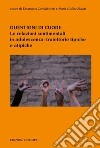Questioni di cuore. Le relazioni sentimentali in adolescenza: traiettorie tipiche e atipiche libro