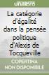 La catégorie d'égalité dans la pensée politique d'Alexis de Tocqueville libro