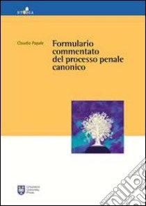Formulario commentato del processo penale canonico libro di Papale Claudio