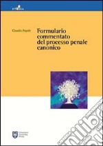Formulario commentato del processo penale canonico libro di Papale Claudio