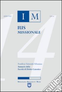 Ius missionale. Annuario della Facoltà di diritto canonico (2014) libro di D'Auria Andrea - Incitti Giacomo - Frank Elias