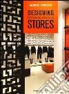 Designing environments for fashion stores. Ediz. illustrata libro