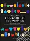 Ceramiche che si raccontano. Aspetti, funzioni e curiosità attorno ai manufatti in terracotta tra antichità e Medioevo libro
