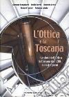 L'ottica e la Toscana. Storia dell'ottica in Toscana dal 1200 ai nostri giorni libro