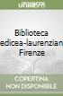 Biblioteca medicea-laurenziana. Firenze libro