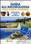 Guida all'archeologia delle coste livornesi. Porti antichi, vita quotidiana, rotte mediterranee libro