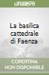 La basilica cattedrale di Faenza
