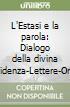 L'Estasi e la parola: Dialogo della divina provvidenza-Lettere-Orazioni libro