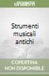 Restauro e conservazione degli strumenti musicali antichi. La spinetta ovale di Bartolomeo Cristofori libro
