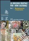 La biologia vegetale per i beni culturali. Ediz. illustrata. Vol. 1: Biodeterioramento e conservazione libro