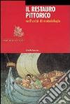 Il restauro pittorico nell'unità di metodologia. Ediz. illustrata libro