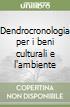 Dendrocronologia per i beni culturali e l'ambiente libro