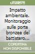 Impatto ambientale. Monitoraggio sulle porte bronzee del battistero di Firenze libro