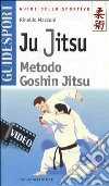 Ju jitsu. Metodo goshin jitsu. Con videocassetta di Mazzoni  Rinaldo