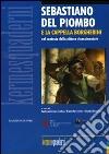 Sebastiano del Piombo e la Cappella Borgherini nel contesto della pittura rinascimentale. Ediz. illustrata libro