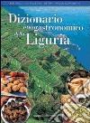 Dizionario enogastronomico della Liguria libro