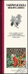 Valpolicella. Recioto e Amarone libro
