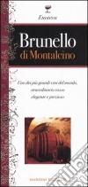 Brunello di Montalcino. Uno dei più grandi vini del mondo, straordinario rosso elegante e prezioso libro