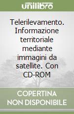 Telerilevamento. Informazione territoriale mediante immagini da satellite. Con CD-ROM libro di Dermanis Athanasios; Biagi Ludovico