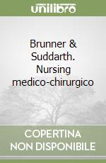 Brunner & Suddarth. Nursing medico-chirurgico (1) libro di Smeltzer Susanne C. - Bare Brenda G.