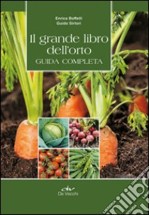 Il grande libro dell'orto. Guida completa libro di Boffelli Enrica - Sirtori Guido