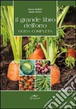 Il grande libro dell'orto. Guida completa libro