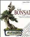 L'arte del bonsai. Storia, estetica, tecniche e segreti di coltivazione libro
