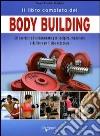 Il libro completo del body building. Gli esercizi e l'allenamento per scolpire, modellare e definire un fisico d'acciaio