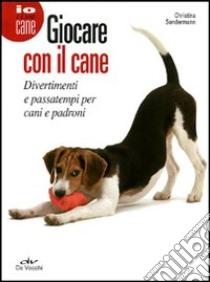 Giocare con il cane. Divertimenti e passatempi per cani e padroni libro di Sondermann Christina