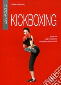 Esercizi di kickboxing libro di Di Marino Stefano