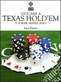 Giocare a Texas Hold'em e poker americano libro di Pagano Luca