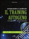 Comprendere e praticare il training autogeno. Come concentrarsi, rilassarsi, potenziarsi. Con CD Audio