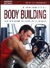 Il libro completo del body building con programmi per ogni età ed esigenza libro