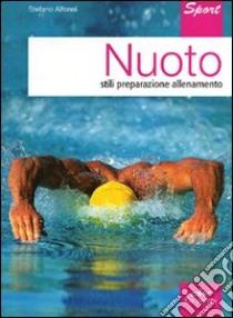 Nuoto. Stili, preparazione, allenamento libro di Alfonsi Stefano