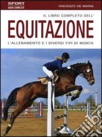 Il libro completo dell'equitazione. L'allenamento e i diversi tipi di monta libro di De Maria Vincenzo