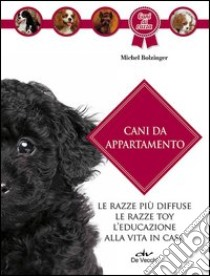Cani da appartamento libro di Bolzinger Michel