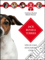 Jack Russel terrier. Vita in casa, educazione, cure libro