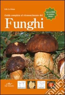 Guida completa al riconoscimento dei funghi. Con DVD libro di La Chiusa Lillo