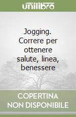Jogging. Correre per ottenere salute, linea, benessere libro di Oldani Furio