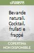 Bevande naturali. Cocktail, frullati e frappé libro