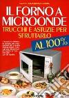 Il forno a microonde: trucchi e astuzie per sfruttarlo al 100 per cento libro