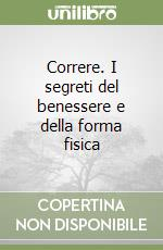 Correre. I segreti del benessere e della forma fisica libro di Oldani Furio - Floris Igino