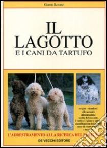 Il lagotto e i cani da tartufo libro di Ravazzi Gianni