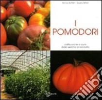 I pomodori. Coltivazione e cure dalla semina al raccolto libro di Boffelli Enrica - Sirtori Guido
