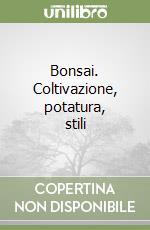 Bonsai. Coltivazione, potatura, stili libro di Genotti Carlo